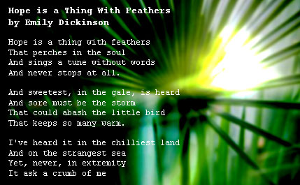 hope is a thing with feathers Hope is a thing with feathers may refer to: a poem by american poet emily dickinson hope is a thing with feathers, a 2003 album by trailer bride this disambiguation page lists articles.